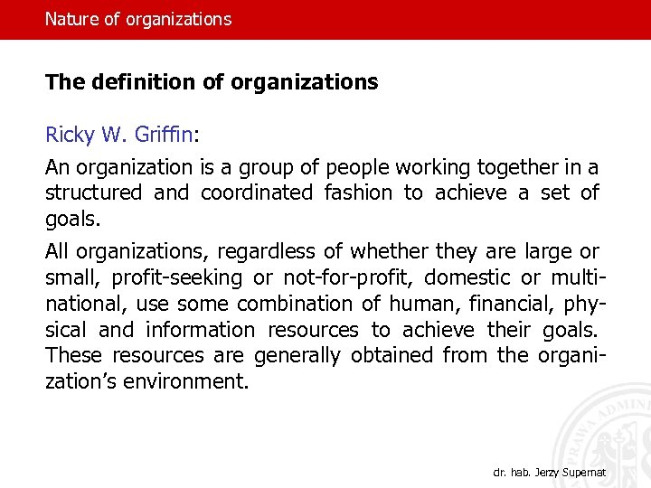 Nature of organizations The definition of organizations Ricky W. Griffin: An organization is a