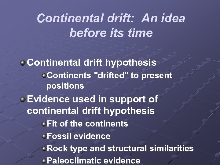Continental drift: An idea before its time Continental drift hypothesis Continents