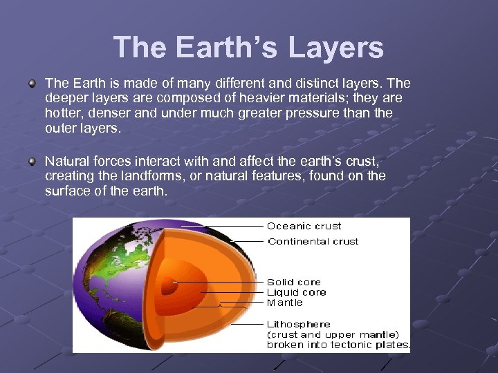The Earth's Layers The Earth is made of many different and distinct layers. The
