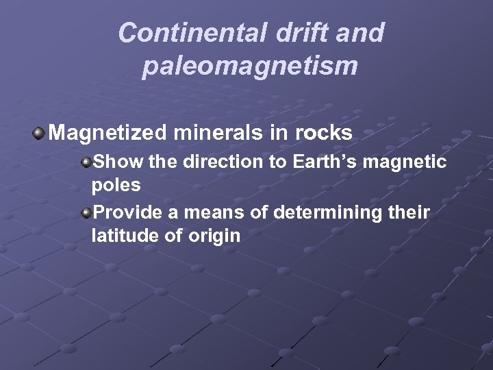 Continental drift and paleomagnetism Magnetized minerals in rocks Show the direction to Earth's magnetic