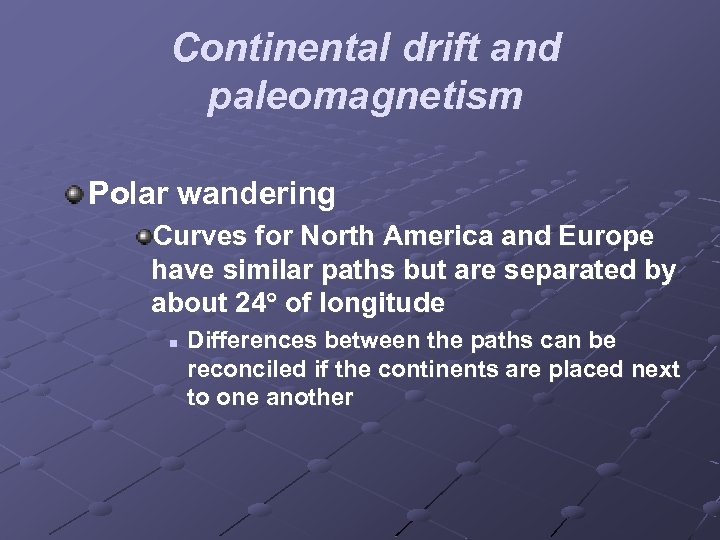 Continental drift and paleomagnetism Polar wandering Curves for North America and Europe have similar