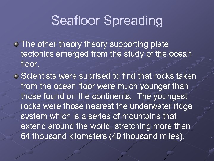 Seafloor Spreading The other theory supporting plate tectonics emerged from the study of the