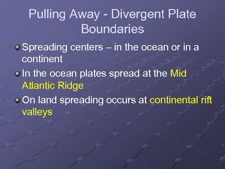 Pulling Away - Divergent Plate Boundaries Spreading centers – in the ocean or in