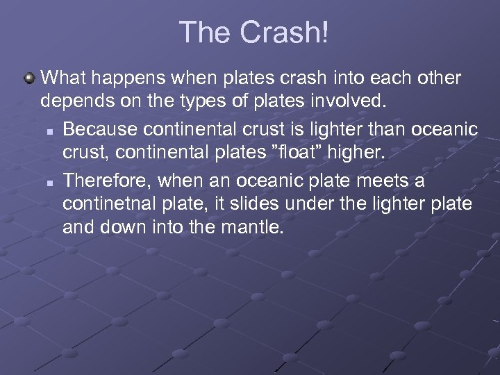 The Crash! What happens when plates crash into each other depends on the types