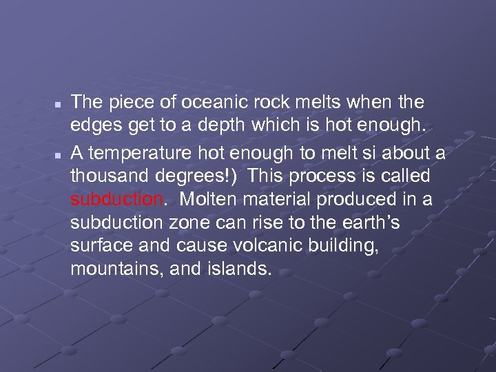 n n The piece of oceanic rock melts when the edges get to a