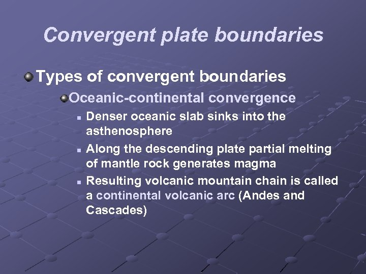 Convergent plate boundaries Types of convergent boundaries Oceanic-continental convergence n n n Denser oceanic