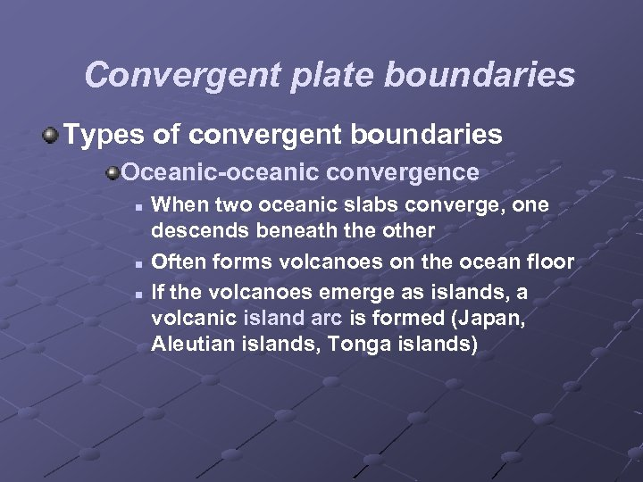 Convergent plate boundaries Types of convergent boundaries Oceanic-oceanic convergence n n n When two