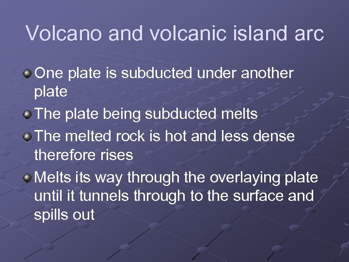 Volcano and volcanic island arc One plate is subducted under another plate The plate