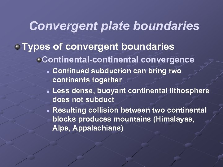 Convergent plate boundaries Types of convergent boundaries Continental-continental convergence n n n Continued subduction