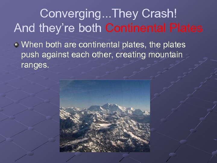 Converging. . . They Crash! And they're both Continental Plates When both are continental