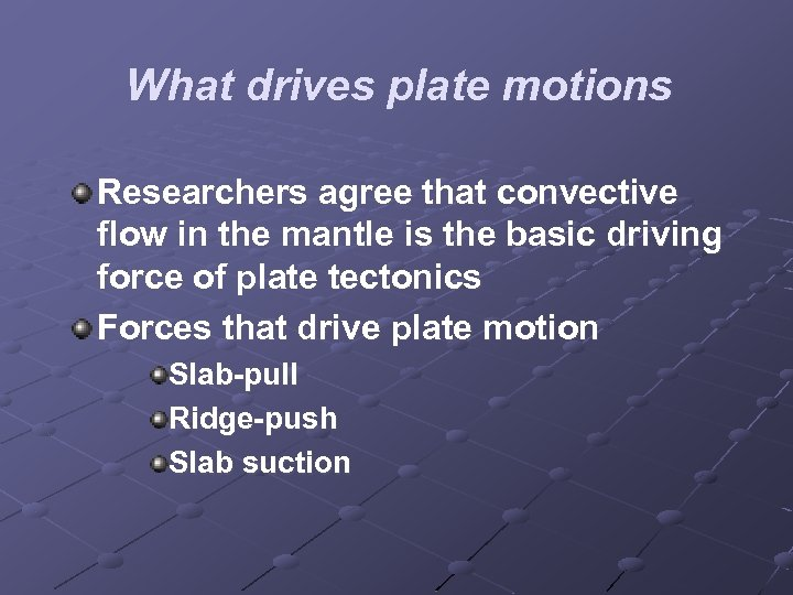 What drives plate motions Researchers agree that convective flow in the mantle is the