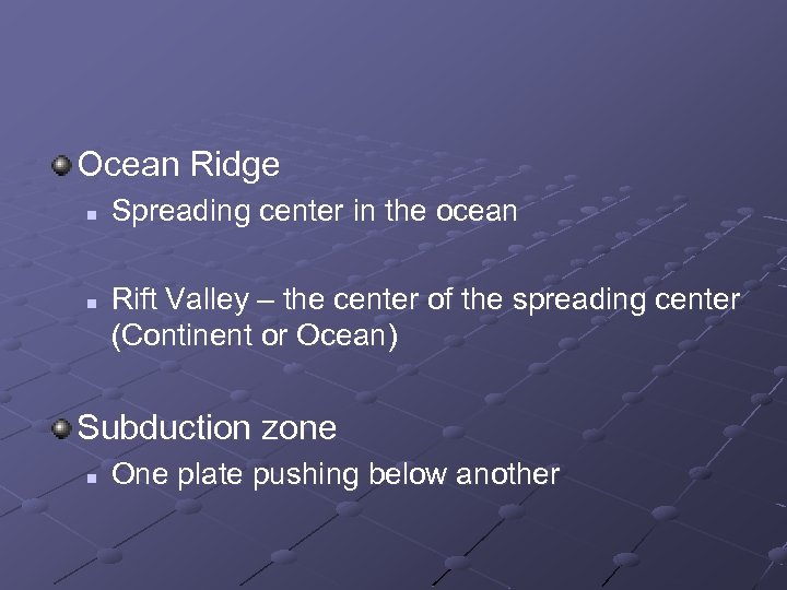 Ocean Ridge n n Spreading center in the ocean Rift Valley – the center