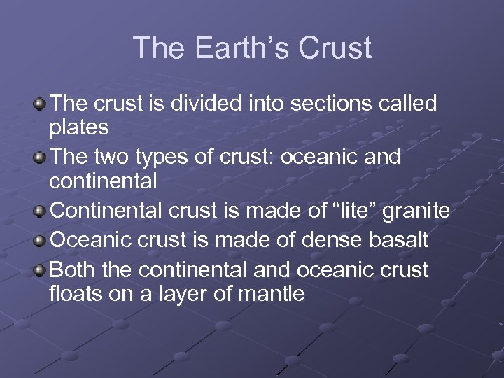 The Earth's Crust The crust is divided into sections called plates The two types