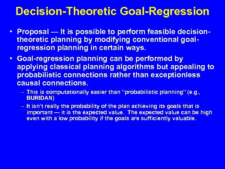 Decision-Theoretic Goal-Regression • Proposal — It is possible to perform feasible decisiontheoretic planning by