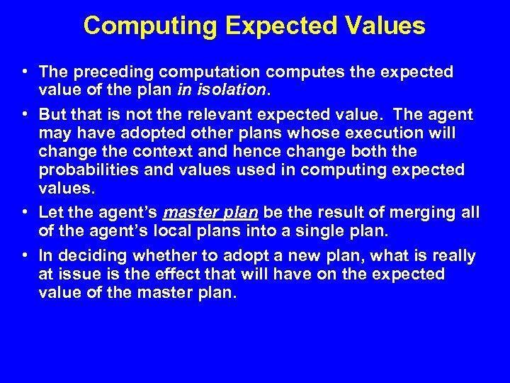 Computing Expected Values • The preceding computation computes the expected value of the plan