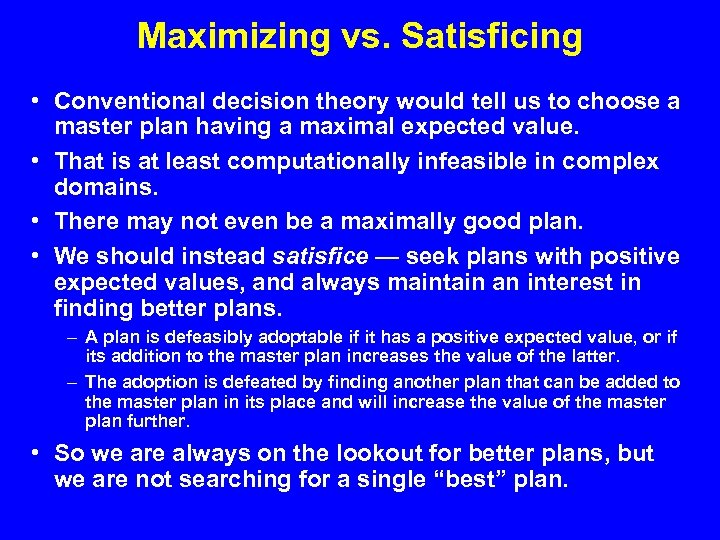 Maximizing vs. Satisficing • Conventional decision theory would tell us to choose a master