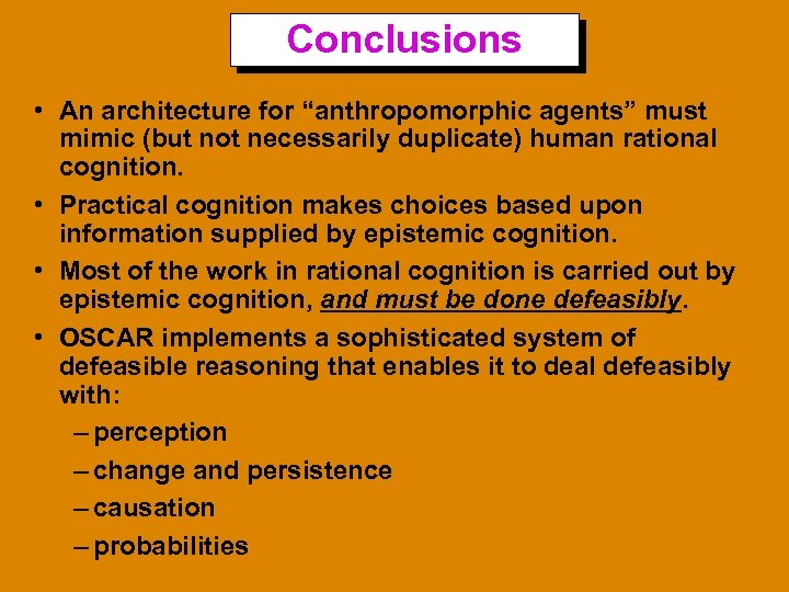 "Conclusions • An architecture for ""anthropomorphic agents"" must mimic (but not necessarily duplicate) human"
