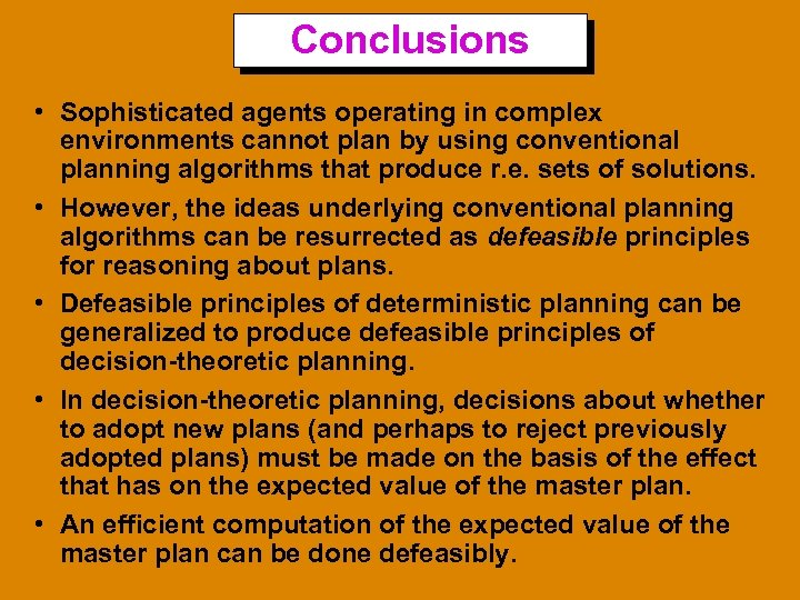 Conclusions • Sophisticated agents operating in complex environments cannot plan by using conventional planning