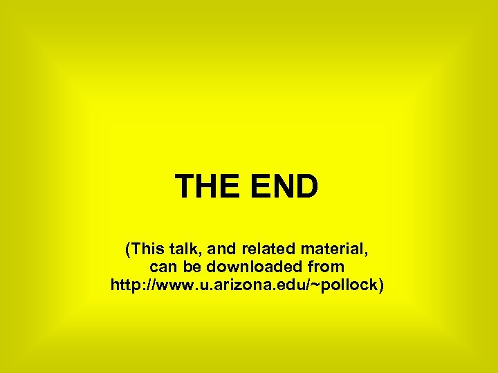 THE END (This talk, and related material, can be downloaded from http: //www. u.