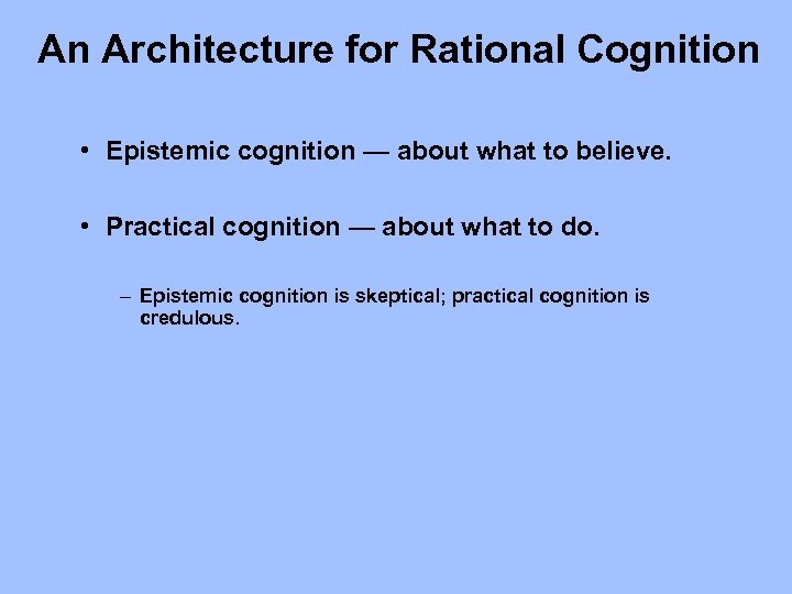 An Architecture for Rational Cognition • Epistemic cognition — about what to believe. •