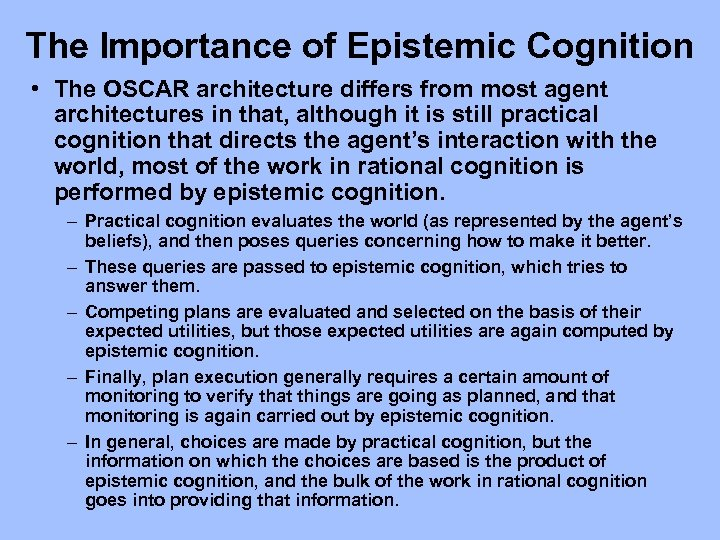 The Importance of Epistemic Cognition • The OSCAR architecture differs from most agent architectures