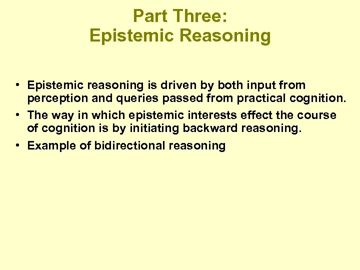 Part Three: Epistemic Reasoning • Epistemic reasoning is driven by both input from perception