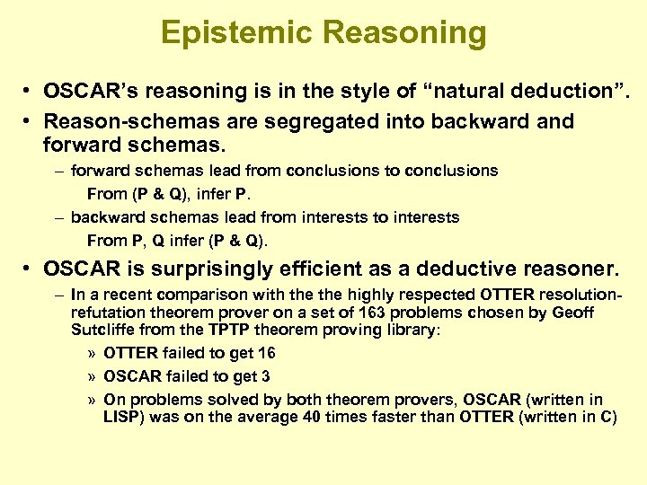 "Epistemic Reasoning • OSCAR's reasoning is in the style of ""natural deduction"". • Reason-schemas"