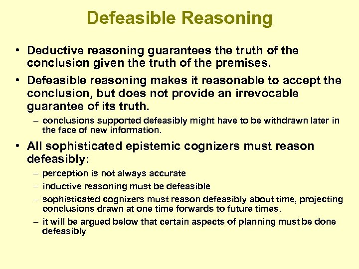 Defeasible Reasoning • Deductive reasoning guarantees the truth of the conclusion given the truth