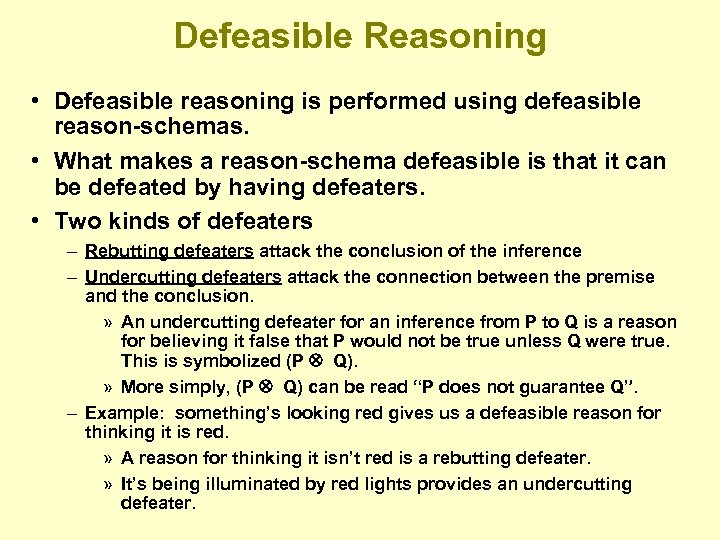 Defeasible Reasoning • Defeasible reasoning is performed using defeasible reason-schemas. • What makes a