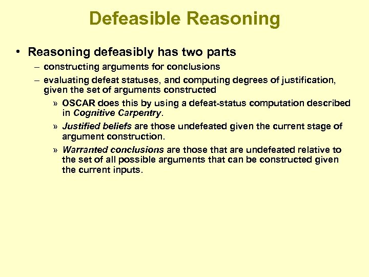 Defeasible Reasoning • Reasoning defeasibly has two parts – constructing arguments for conclusions –