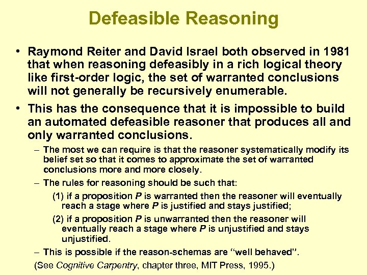 Defeasible Reasoning • Raymond Reiter and David Israel both observed in 1981 that when