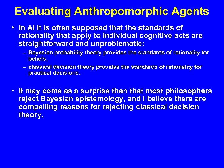 Evaluating Anthropomorphic Agents • In AI it is often supposed that the standards of