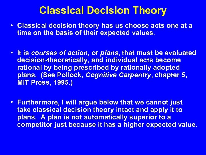 Classical Decision Theory • Classical decision theory has us choose acts one at a