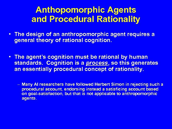 Anthopomorphic Agents and Procedural Rationality • The design of an anthropomorphic agent requires a