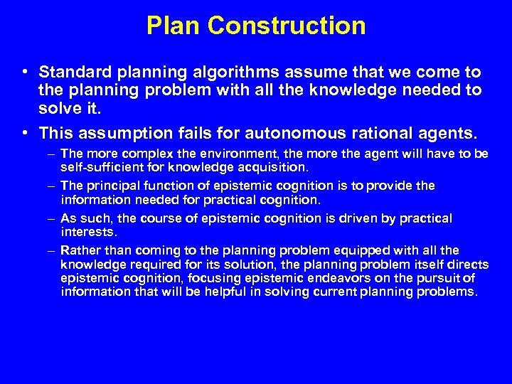 Plan Construction • Standard planning algorithms assume that we come to the planning problem