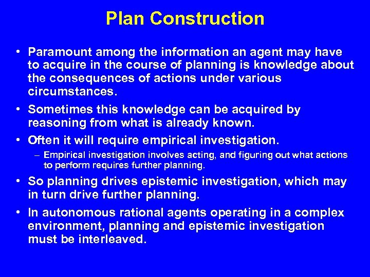 Plan Construction • Paramount among the information an agent may have to acquire in