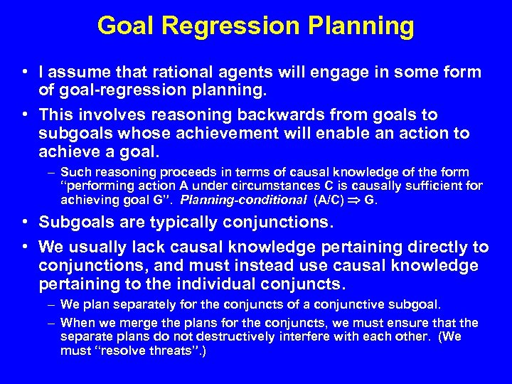 Goal Regression Planning • I assume that rational agents will engage in some form