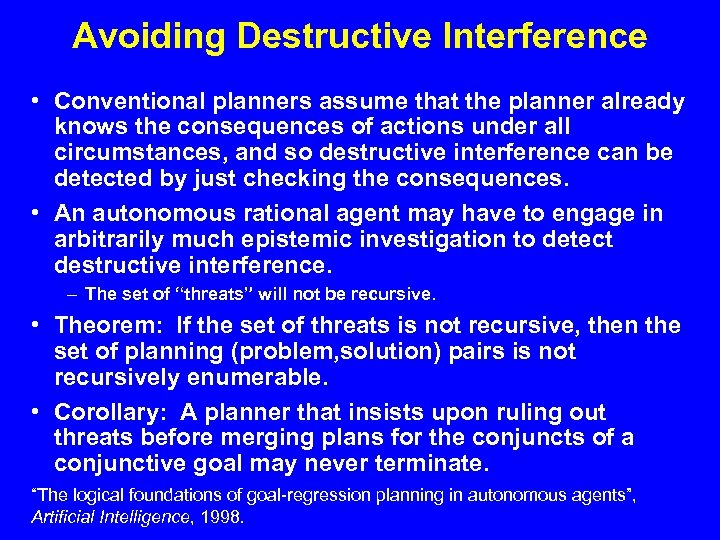 Avoiding Destructive Interference • Conventional planners assume that the planner already knows the consequences