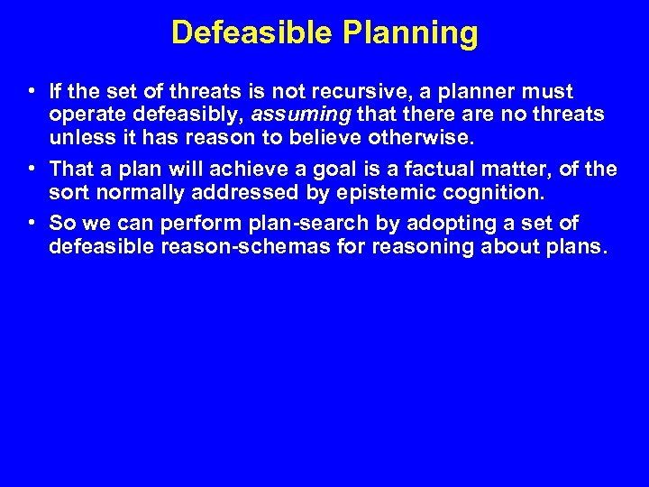 Defeasible Planning • If the set of threats is not recursive, a planner must