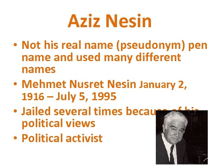 Aziz Nesin • Not his real name (pseudonym) pen name and used many different