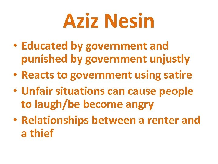 Aziz Nesin • Educated by government and punished by government unjustly • Reacts to