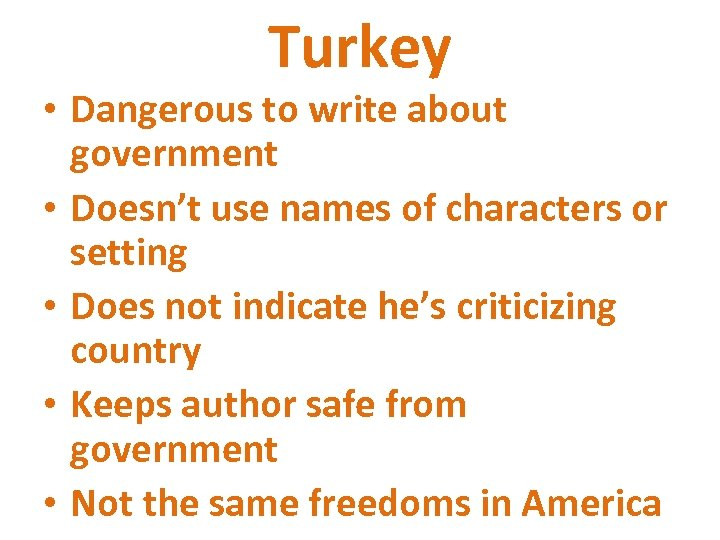 Turkey • Dangerous to write about government • Doesn't use names of characters or