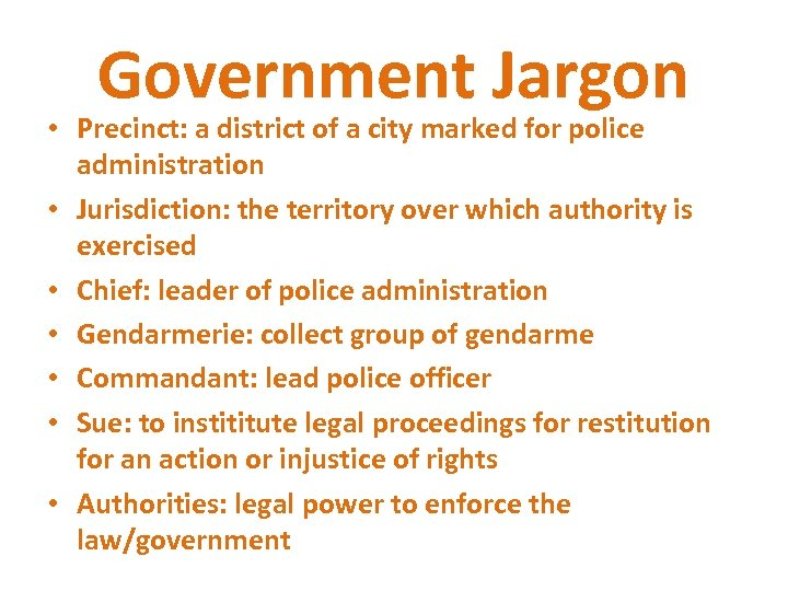 Government Jargon • Precinct: a district of a city marked for police administration •