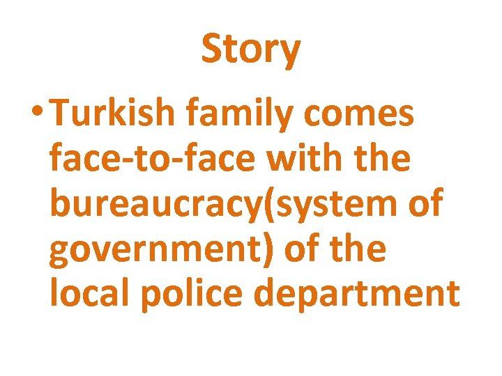 Story • Turkish family comes face-to-face with the bureaucracy(system of government) of the local