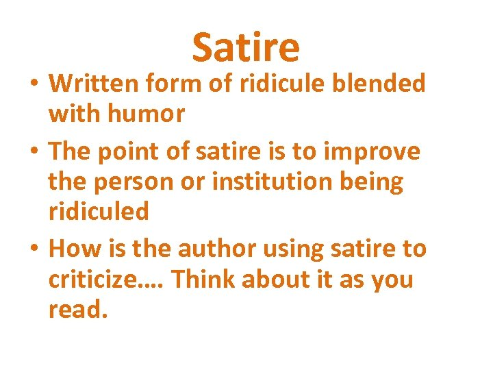 Satire • Written form of ridicule blended with humor • The point of satire