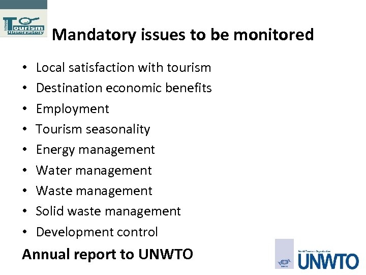 Mandatory issues to be monitored • • • Local satisfaction with tourism Destination economic