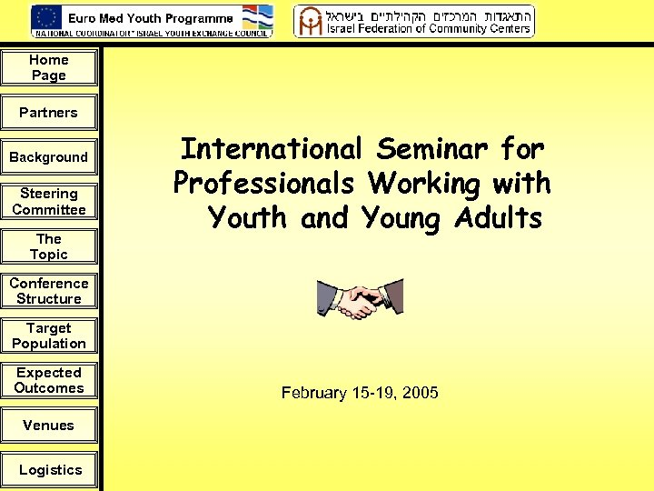 Home Page Partners Background Steering Committee The Topic International Seminar for Professionals Working with