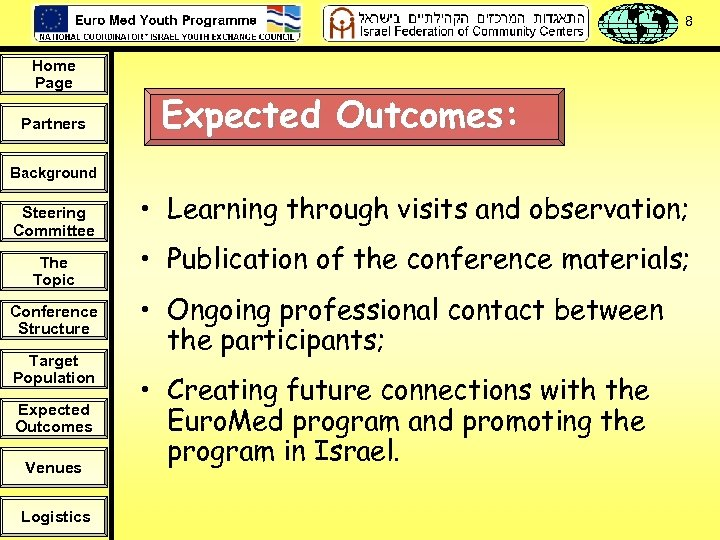 8 Home Page Partners Expected Outcomes: Background Steering Committee The Topic Conference Structure Target