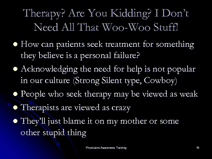 Therapy? Are You Kidding? I Don't Need All That Woo-Woo Stuff! How can patients