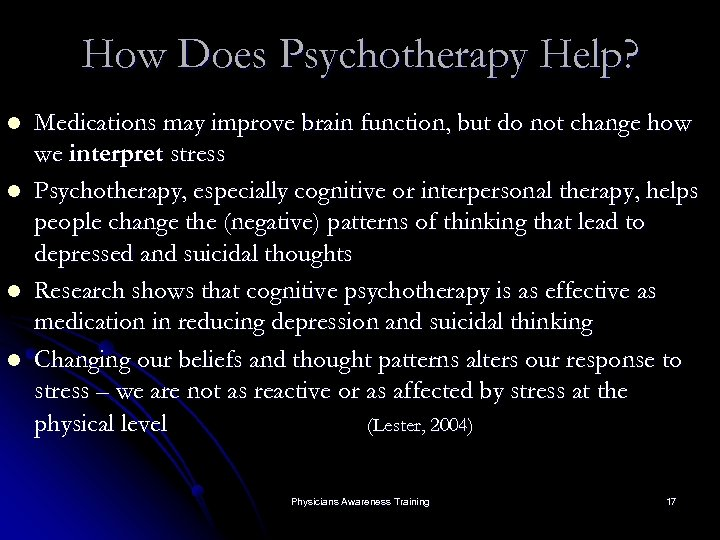 How Does Psychotherapy Help? l l Medications may improve brain function, but do not